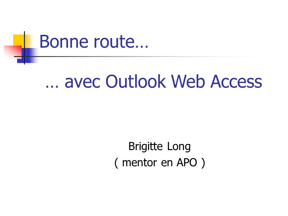Bonne route… Brigitte Long ( mentor en APO ) … avec Outlook Web Access
