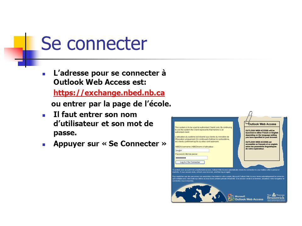 Se connecter Ladresse pour se connecter à Outlook Web Access est: https://exchange.nbed.nb.ca ou entrer par la page de lécole.
