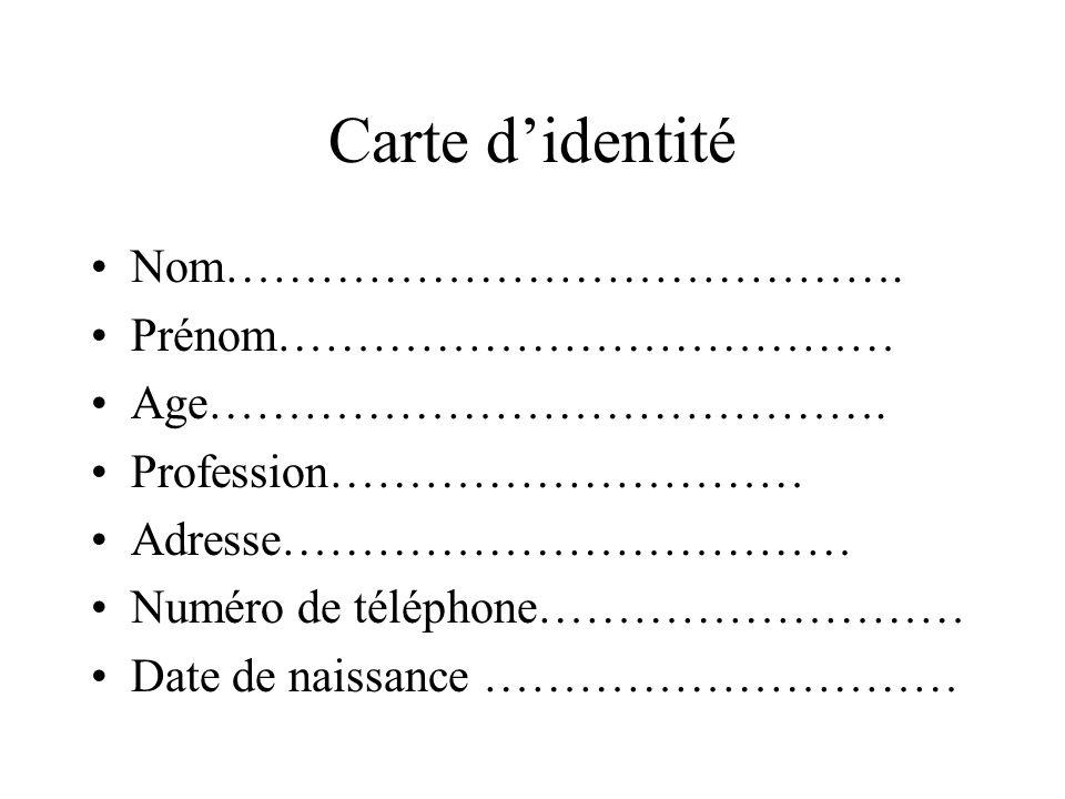 Carte didentité Nom……………………………………. Prénom………………………………… Age……………………………………. Profession………………………… Adresse……………………………… Numéro de téléphone……………………… Date d