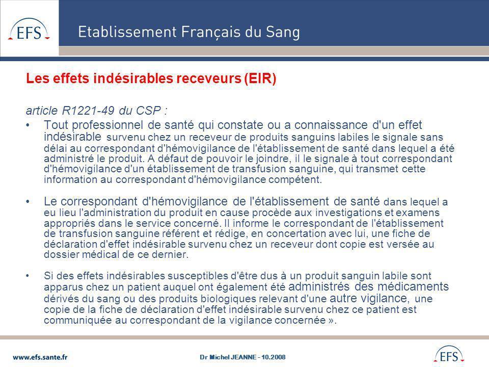 Les effets indésirables receveurs (EIR) article R1221-49 du CSP : Tout professionnel de santé qui constate ou a connaissance d'un effet indésirable su