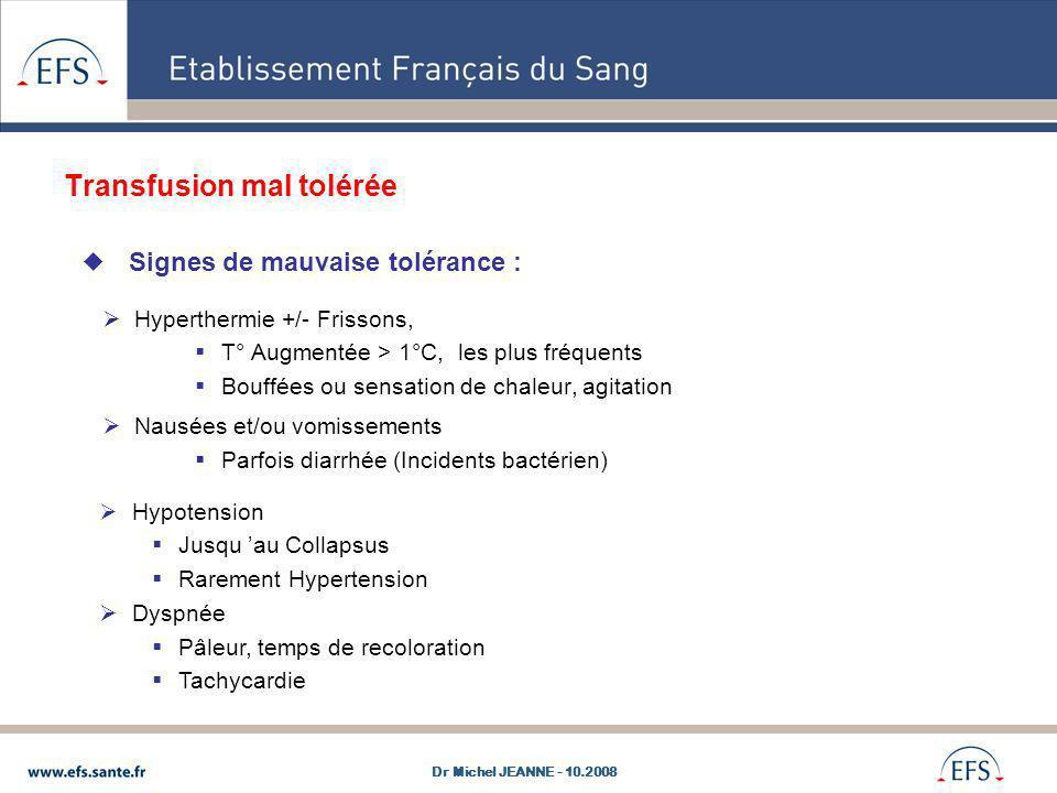 Transfusion mal tolérée Signes de mauvaise tolérance : Hyperthermie +/- Frissons, T° Augmentée > 1°C, les plus fréquents Bouffées ou sensation de chal