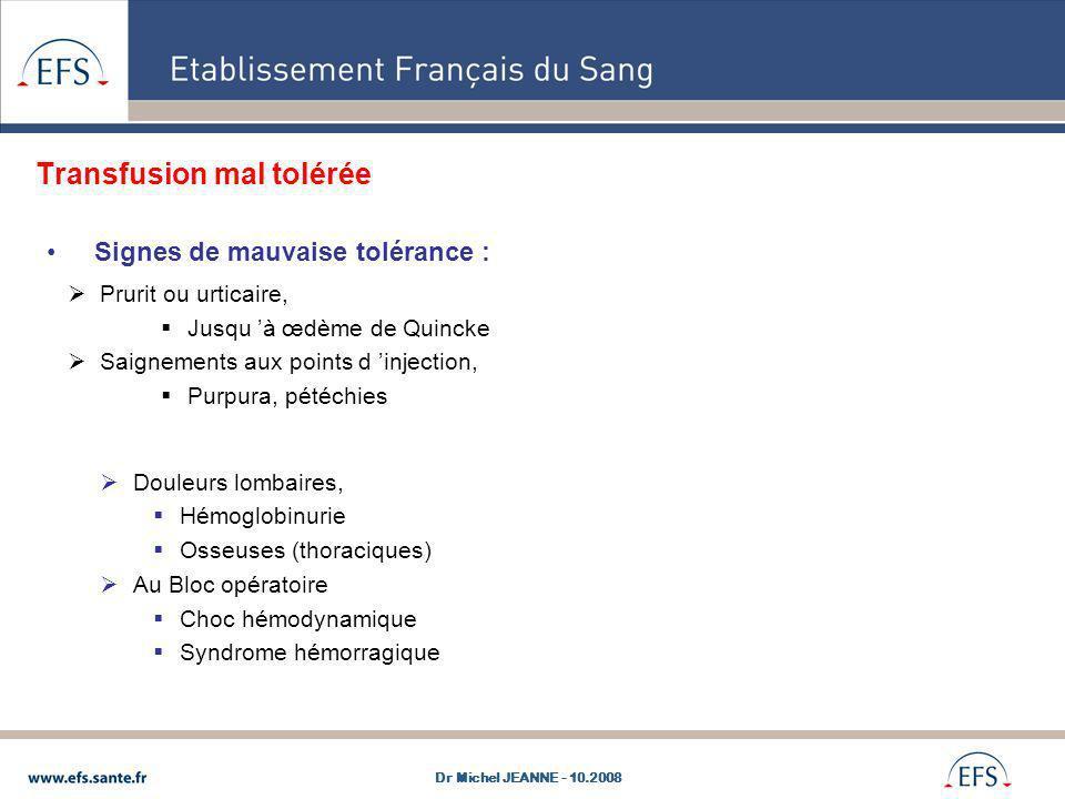 Transfusion mal tolérée Signes de mauvaise tolérance : Prurit ou urticaire, Jusqu à œdème de Quincke Saignements aux points d injection, Purpura, pété