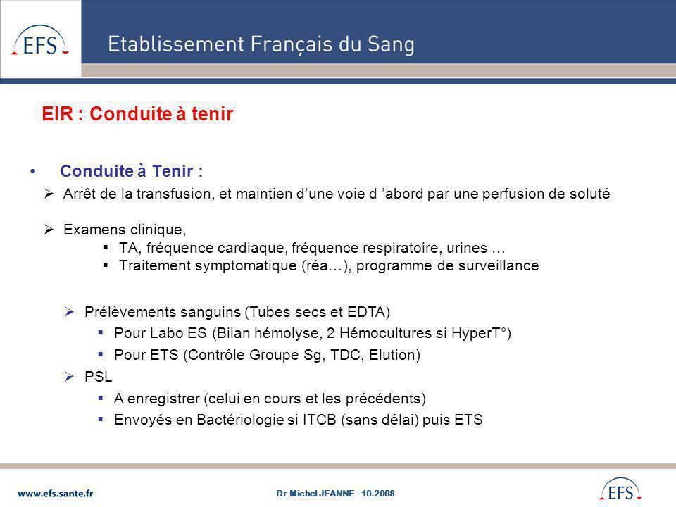 Conduite à Tenir : Arrêt de la transfusion, et maintien dune voie d abord par une perfusion de soluté Examens clinique, TA, fréquence cardiaque, fréqu