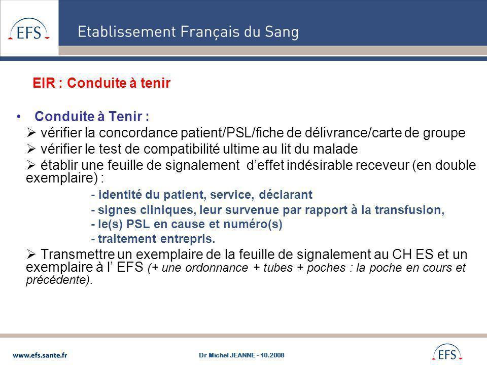 EIR : Conduite à tenir Conduite à Tenir : vérifier la concordance patient/PSL/fiche de délivrance/carte de groupe vérifier le test de compatibilité ul
