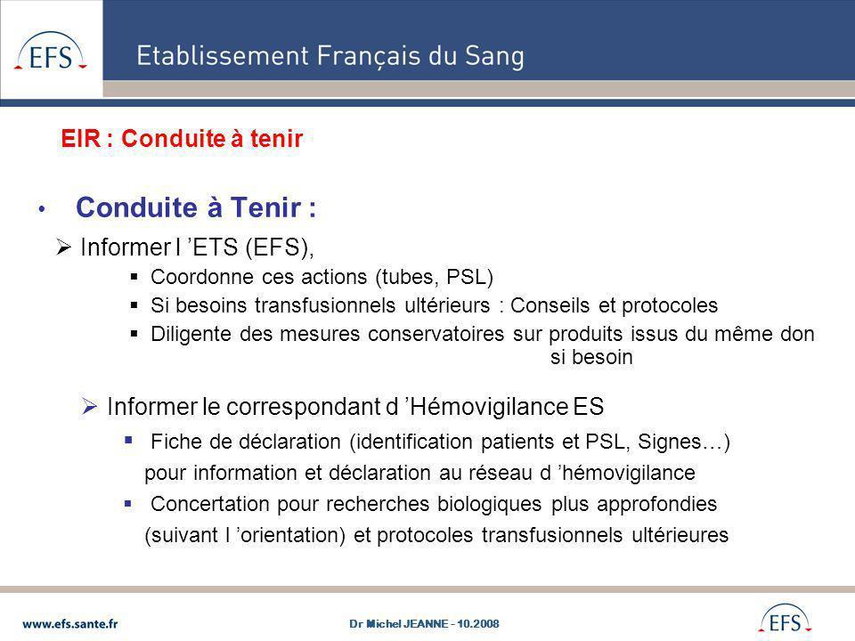 Conduite à Tenir : Informer l ETS (EFS), Coordonne ces actions (tubes, PSL) Si besoins transfusionnels ultérieurs : Conseils et protocoles Diligente d