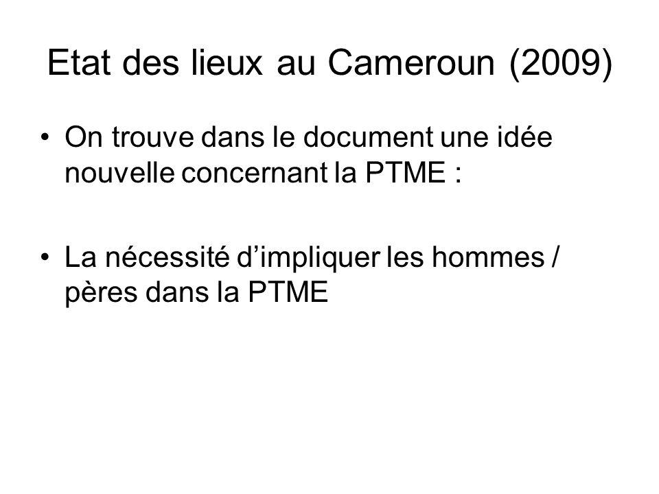 Etat des lieux au Cameroun (2009) On trouve dans le document une idée nouvelle concernant la PTME : La nécessité dimpliquer les hommes / pères dans la PTME