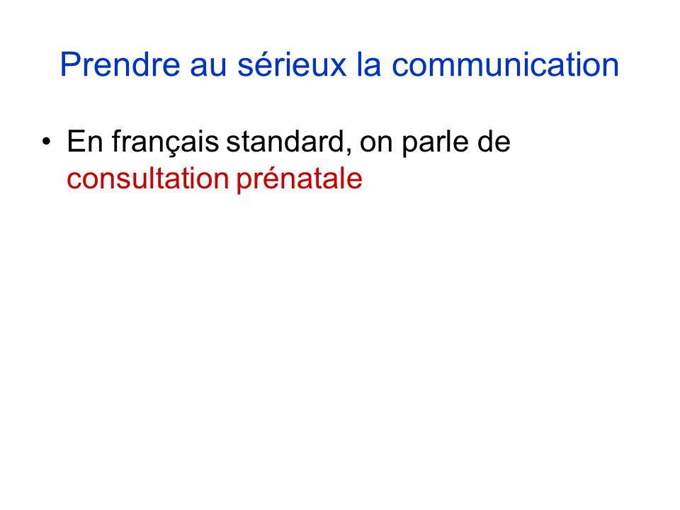 Prendre au sérieux la communication En français standard, on parle de consultation prénatale