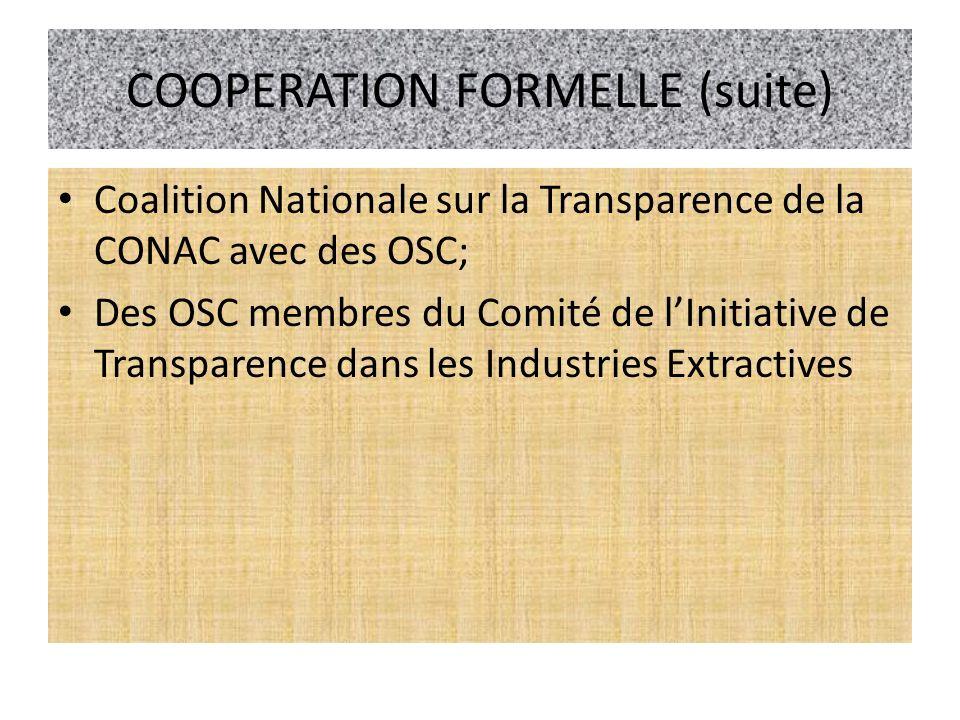 COOPERATION FORMELLE (suite) Coalition Nationale sur la Transparence de la CONAC avec des OSC; Des OSC membres du Comité de lInitiative de Transparenc