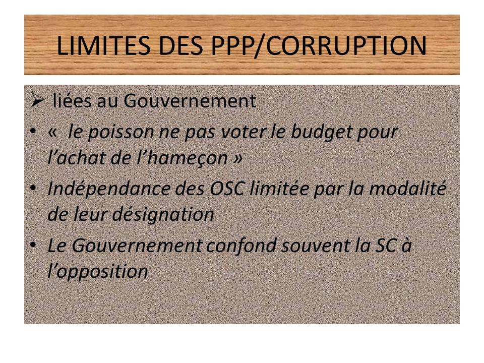 LIMITES DES PPP/CORRUPTION liées au Gouvernement « le poisson ne pas voter le budget pour lachat de lhameçon » Indépendance des OSC limitée par la mod