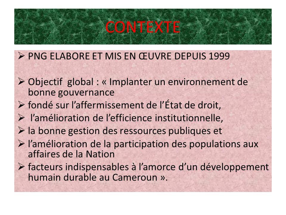 CONTEXTE PNG ELABORE ET MIS EN ŒUVRE DEPUIS 1999 Objectif global : « Implanter un environnement de bonne gouvernance fondé sur laffermissement de lÉta