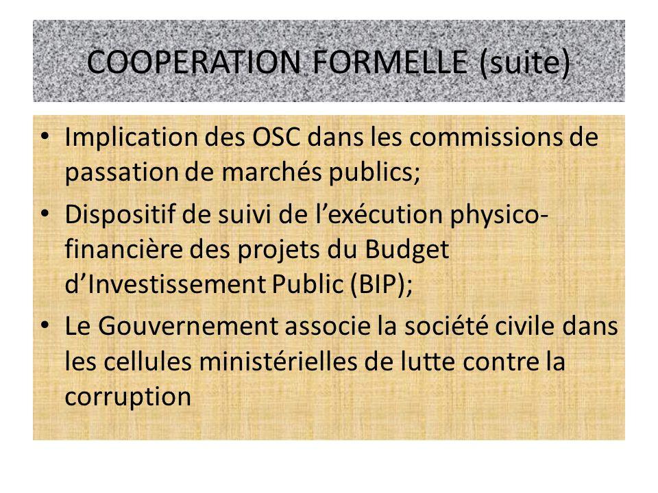 COOPERATION FORMELLE (suite) Implication des OSC dans les commissions de passation de marchés publics; Dispositif de suivi de lexécution physico- fina