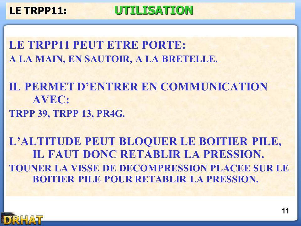LE TRPP11 PEUT ETRE PORTE: A LA MAIN, EN SAUTOIR, A LA BRETELLE. IL PERMET DENTRER EN COMMUNICATION AVEC: TRPP 39, TRPP 13, PR4G. LALTITUDE PEUT BLOQU