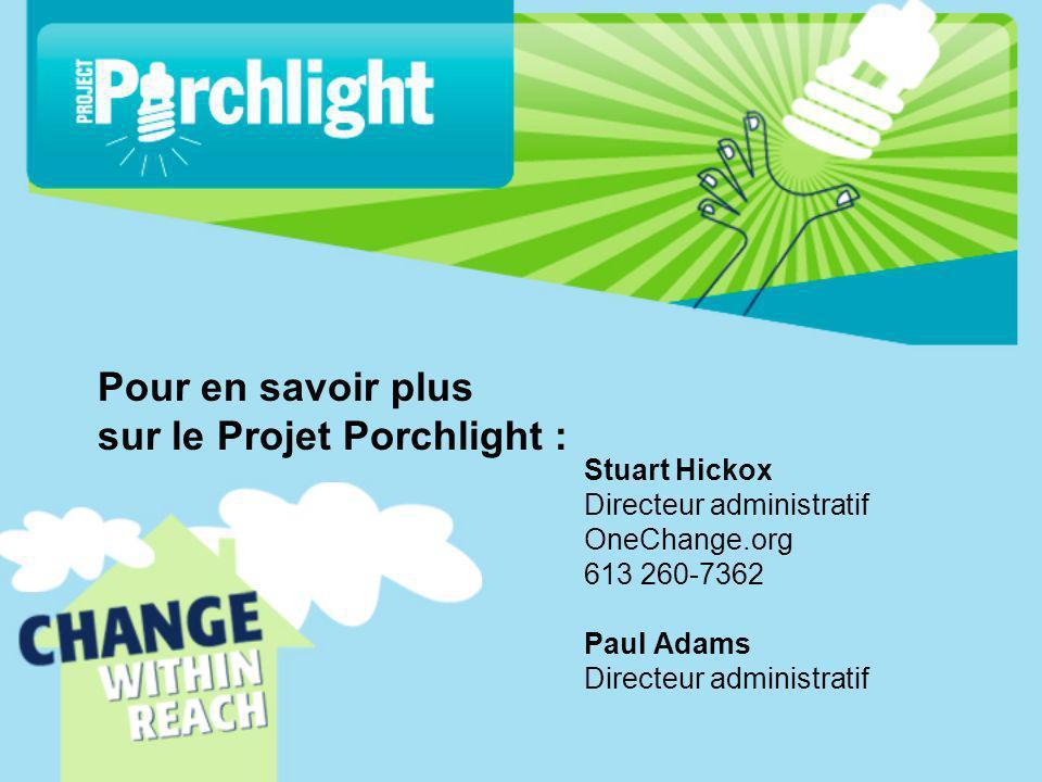 Stuart Hickox Directeur administratif OneChange.org 613 260-7362 Paul Adams Directeur administratif Pour en savoir plus sur le Projet Porchlight :
