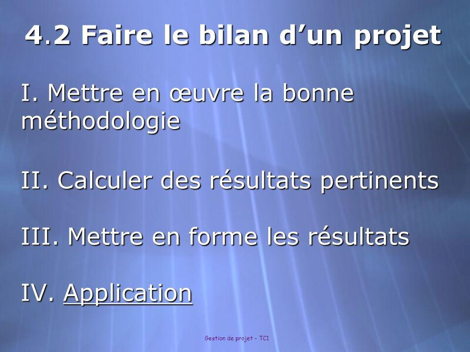 Gestion de projet - TC1 I. Mettre en œuvre la bonne méthodologie II. Calculer des résultats pertinents III. Mettre en forme les résultats IV. Applicat