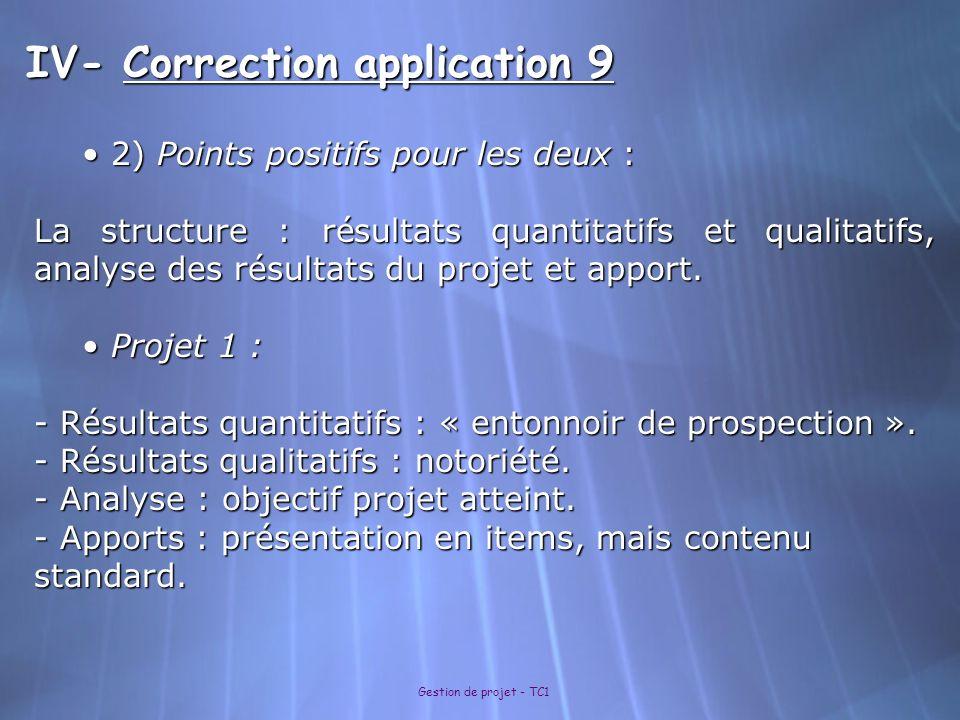 Gestion de projet - TC1 IV- Correction application 9 2) Points positifs pour les deux : 2) Points positifs pour les deux : La structure : résultats qu