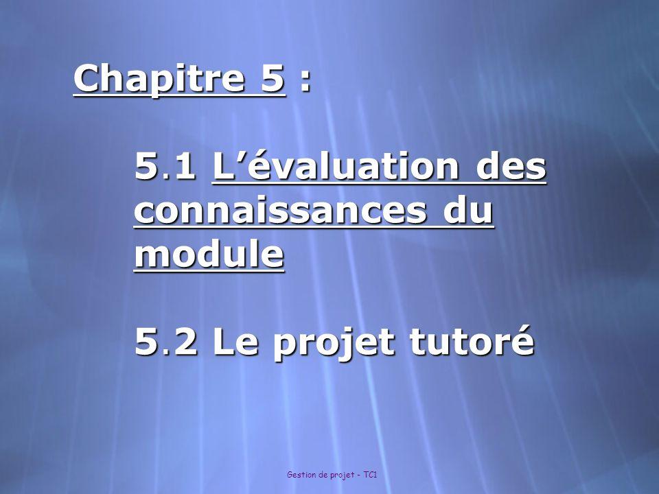 Gestion de projet - TC1 Chapitre 5 : 5.1 Lévaluation des connaissances du module 5.2 Le projet tutoré