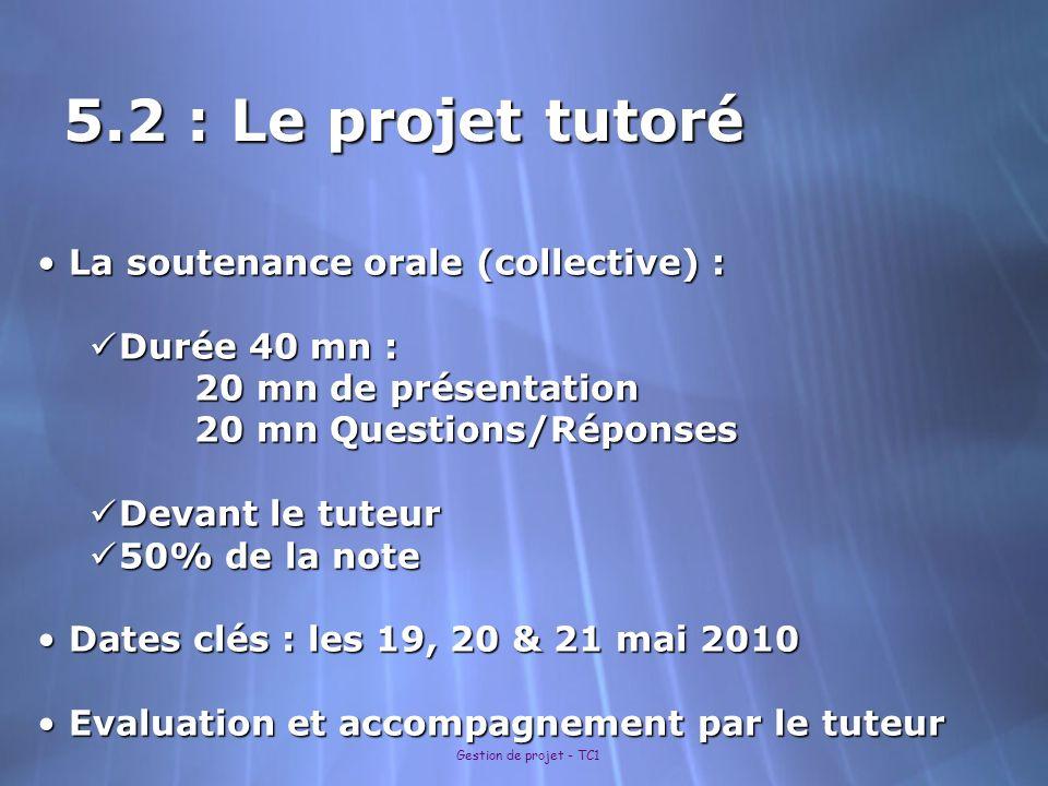 Gestion de projet - TC1 5.2 : Le projet tutoré La soutenance orale (collective) : La soutenance orale (collective) : Durée 40 mn : Durée 40 mn : 20 mn