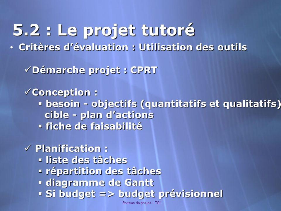 Gestion de projet - TC1 5.2 : Le projet tutoré Critères dévaluation : Utilisation des outils Critères dévaluation : Utilisation des outils Démarche pr