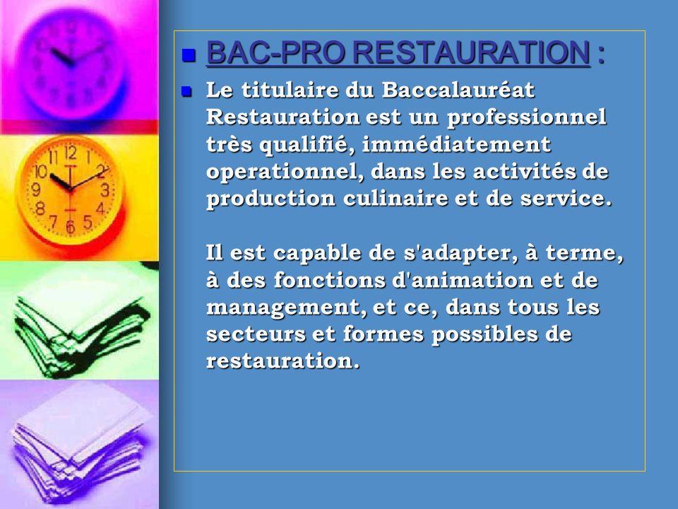 BAC-PRO RESTAURATION : BAC-PRO RESTAURATION : Le titulaire du Baccalauréat Restauration est un professionnel très qualifié, immédiatement operationnel