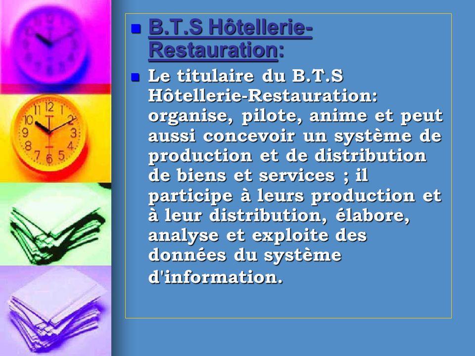 B.T.S Hôtellerie- Restauration: B.T.S Hôtellerie- Restauration: Le titulaire du B.T.S Hôtellerie-Restauration: organise, pilote, anime et peut aussi c