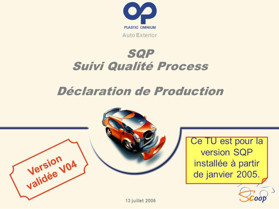 Auto Exterior SQP Suivi Qualité Process Déclaration de Production 13 juillet 2006 Version validée V04 Ce TU est pour la version SQP installée à partir