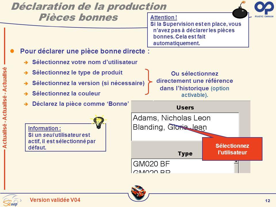 12 Version validée V04 Déclaration de la production Pièces bonnes Pour déclarer une pièce bonne directe : Sélectionnez votre nom dutilisateur Sélectio
