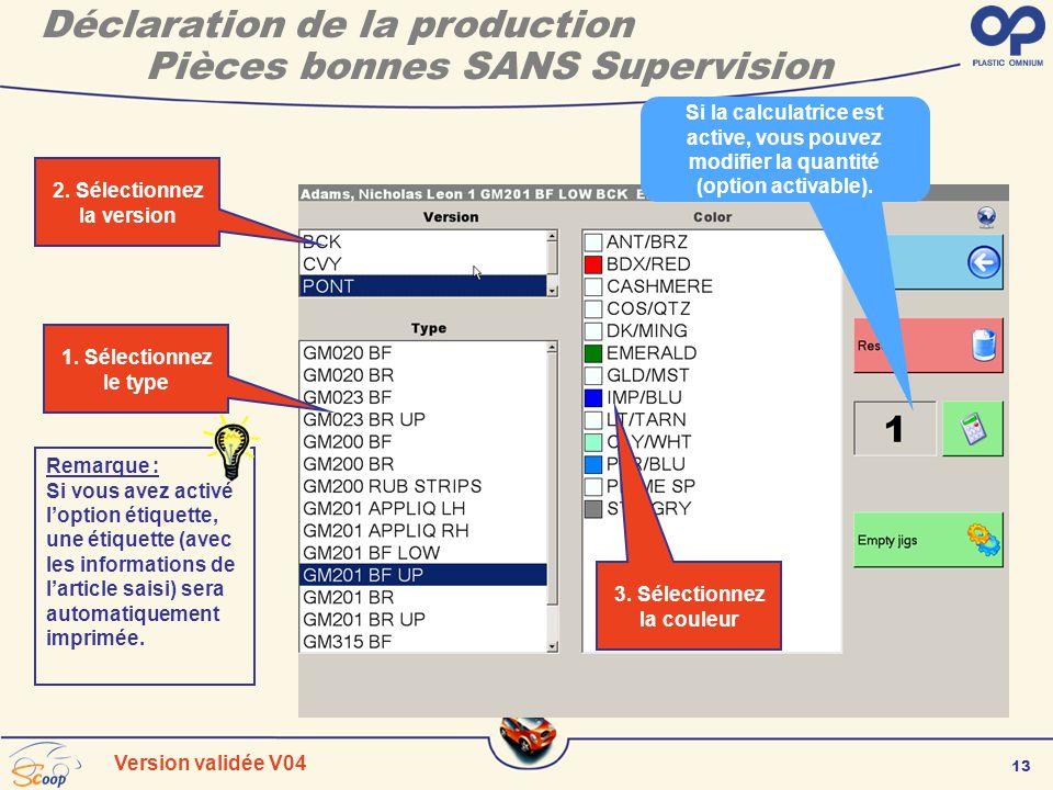 13 Version validée V04 Déclaration de la production Pièces bonnes SANS Supervision 1. Sélectionnez le type 2. Sélectionnez la version 3. Sélectionnez