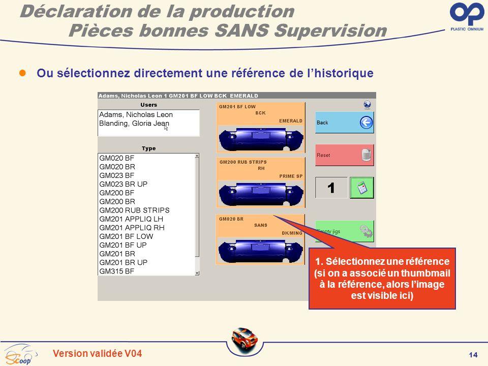 14 Version validée V04 Déclaration de la production Pièces bonnes SANS Supervision Ou sélectionnez directement une référence de lhistorique 1. Sélecti
