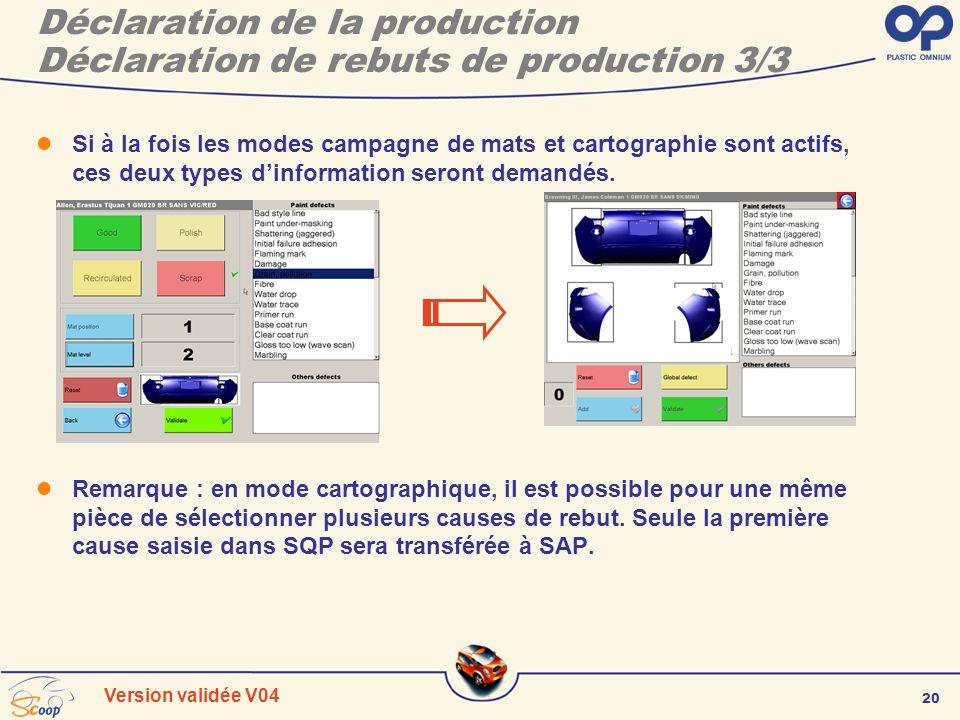 20 Version validée V04 Déclaration de la production Déclaration de rebuts de production 3/3 Si à la fois les modes campagne de mats et cartographie so