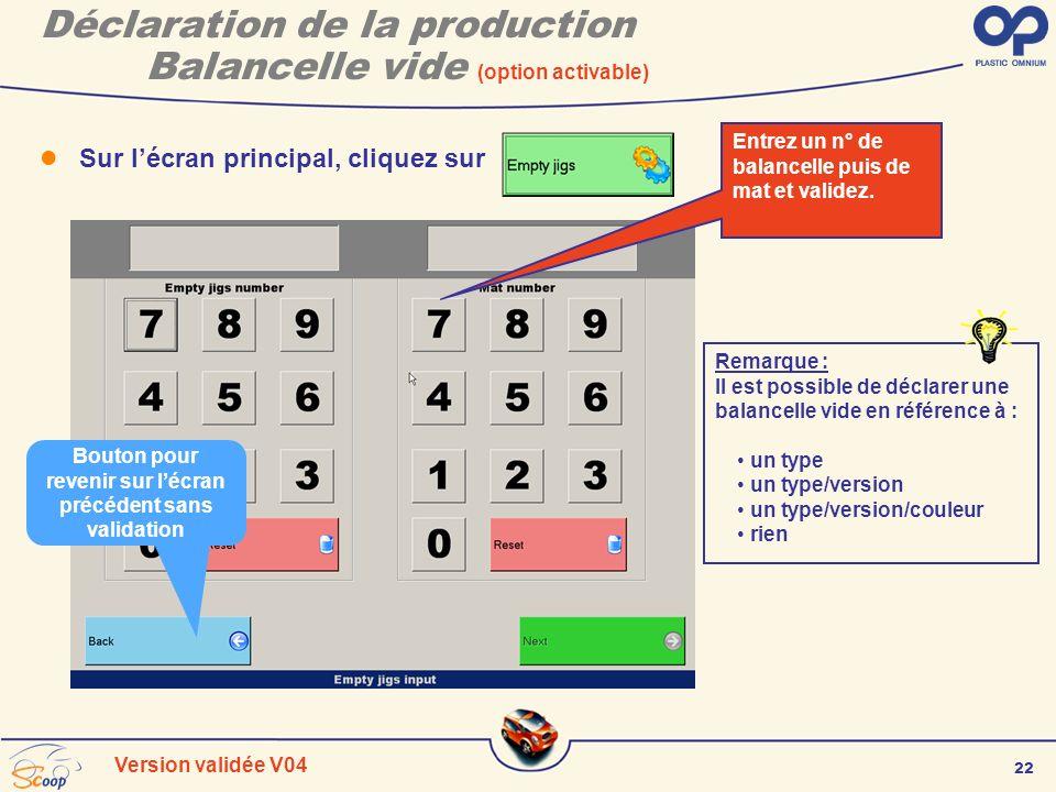 22 Version validée V04 Déclaration de la production Balancelle vide (option activable) Sur lécran principal, cliquez sur Entrez un n° de balancelle pu