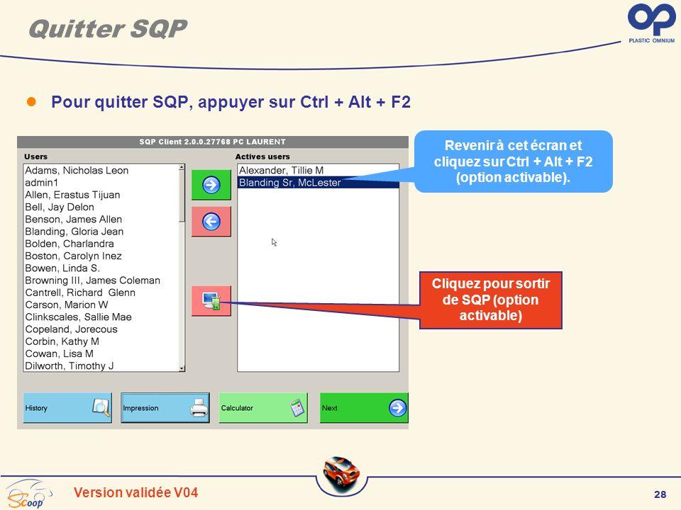 28 Version validée V04 Quitter SQP Pour quitter SQP, appuyer sur Ctrl + Alt + F2 Revenir à cet écran et cliquez sur Ctrl + Alt + F2 (option activable)