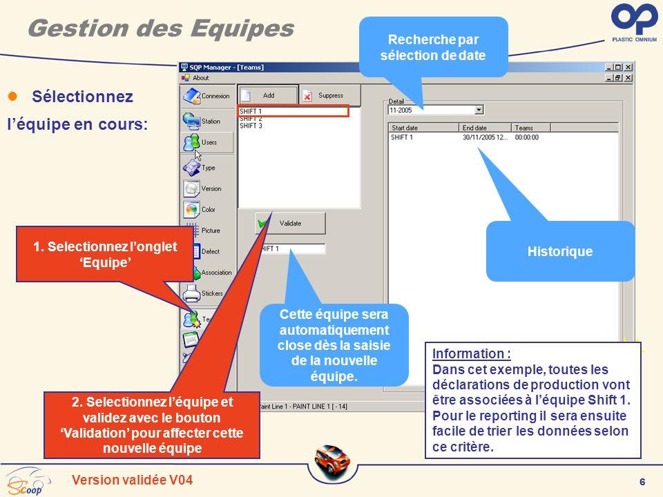6 Version validée V04 Gestion des Equipes Sélectionnez léquipe en cours: Information : Dans cet exemple, toutes les déclarations de production vont êt