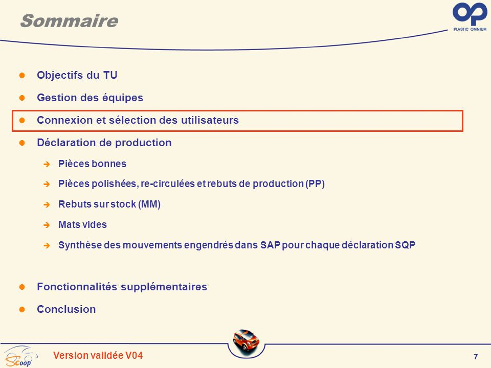 7 Version validée V04 Sommaire Objectifs du TU Gestion des équipes Connexion et sélection des utilisateurs Déclaration de production Pièces bonnes Piè
