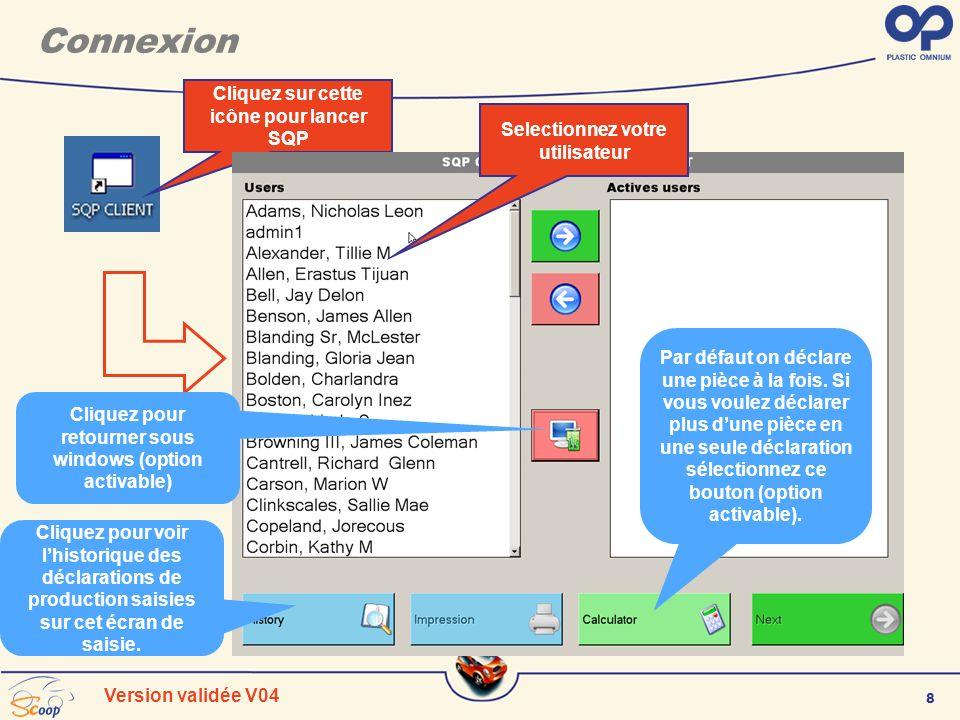 8 Version validée V04 Connexion Cliquez sur cette icône pour lancer SQP Selectionnez votre utilisateur Par défaut on déclare une pièce à la fois. Si v