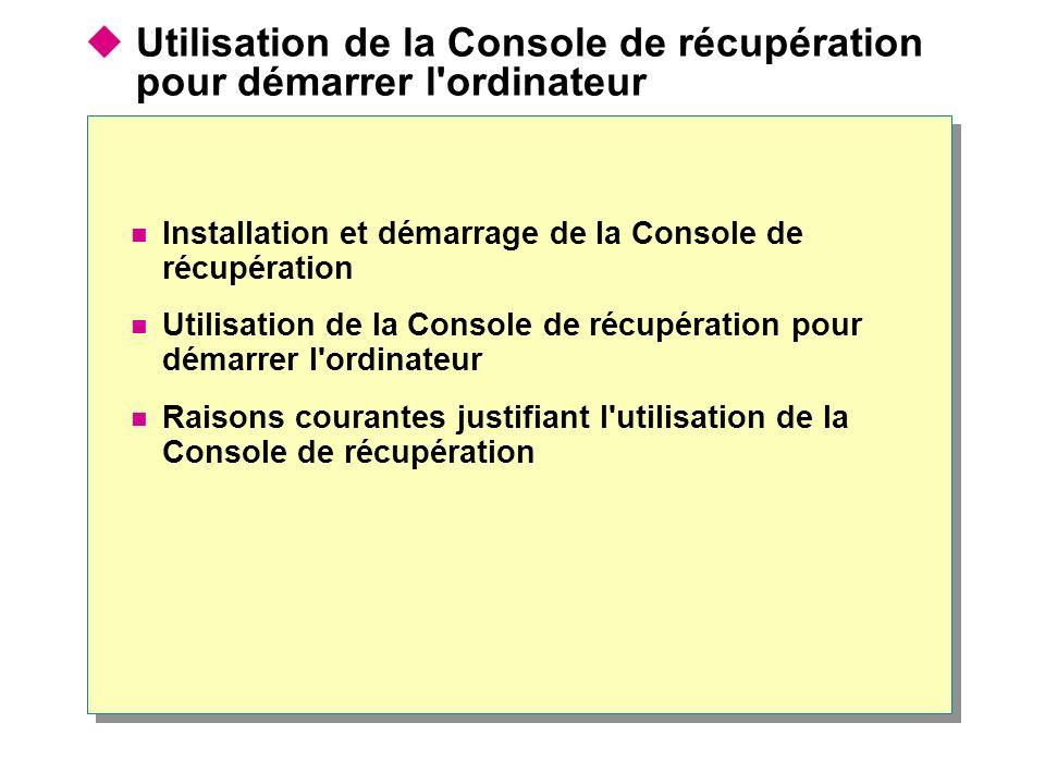 Utilisation de la Console de récupération pour démarrer l'ordinateur Installation et démarrage de la Console de récupération Utilisation de la Console