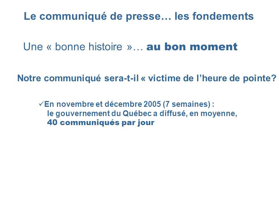 Le communiqué de presse… les fondements Une « bonne histoire »… au bon moment Notre communiqué sera-t-il « victime de lheure de pointe? En novembre et