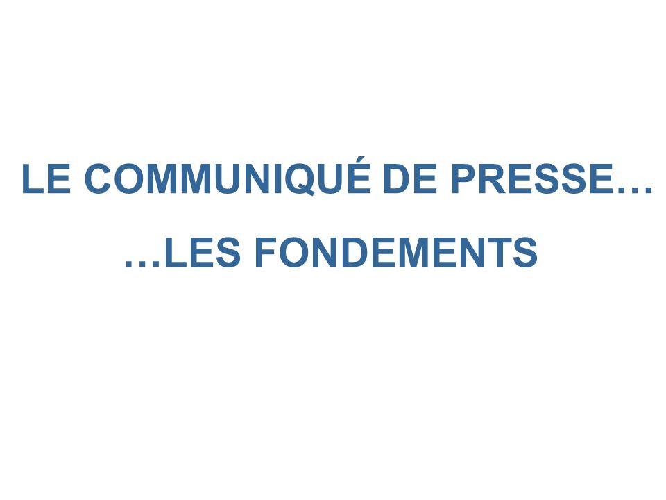 LE COMMUNIQUÉ DE PRESSE… …LES FONDEMENTS