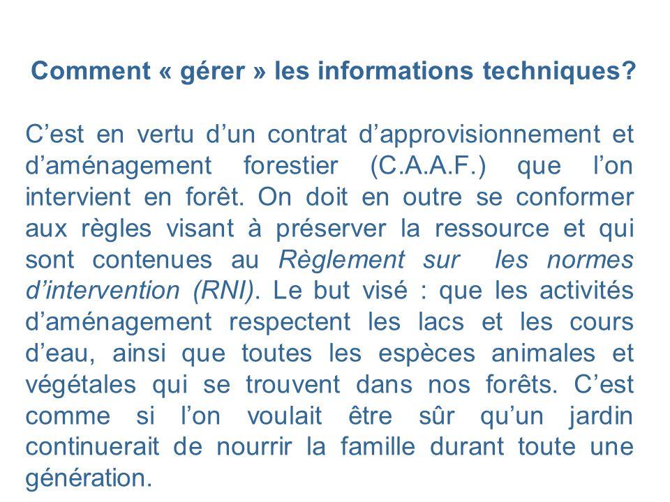 Comment « gérer » les informations techniques? Cest en vertu dun contrat dapprovisionnement et daménagement forestier (C.A.A.F.) que lon intervient en