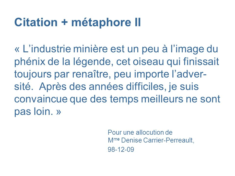 Citation + métaphore II « Lindustrie minière est un peu à limage du phénix de la légende, cet oiseau qui finissait toujours par renaître, peu importe