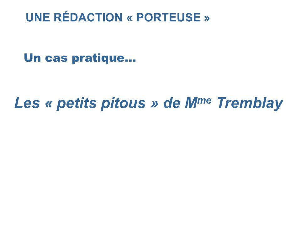 UNE RÉDACTION « PORTEUSE » Un cas pratique… Les « petits pitous » de M me Tremblay