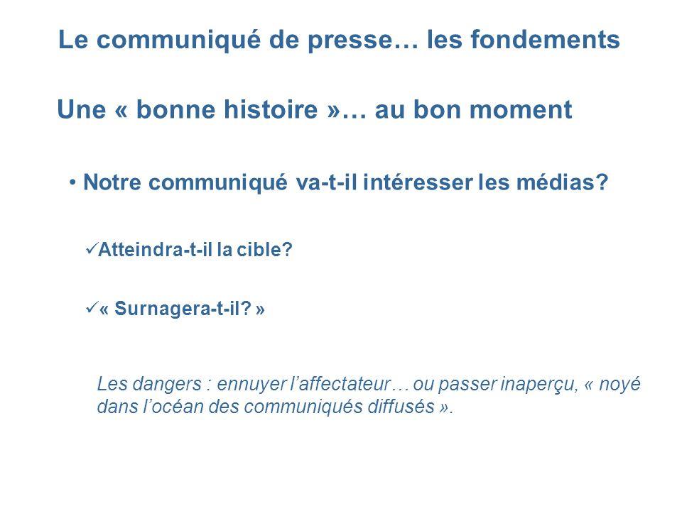 Le communiqué de presse… les fondements Une « bonne histoire »… au bon moment Notre communiqué va-t-il intéresser les médias? Atteindra-t-il la cible?