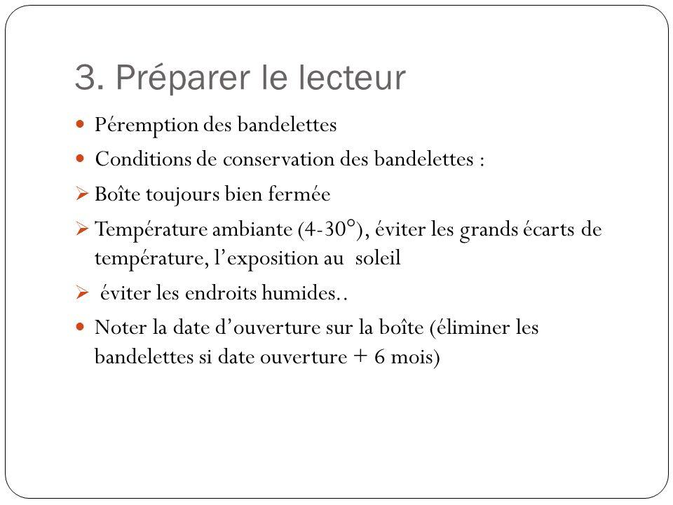 3. Préparer le lecteur Péremption des bandelettes Conditions de conservation des bandelettes : Boîte toujours bien fermée Température ambiante (4-30°)