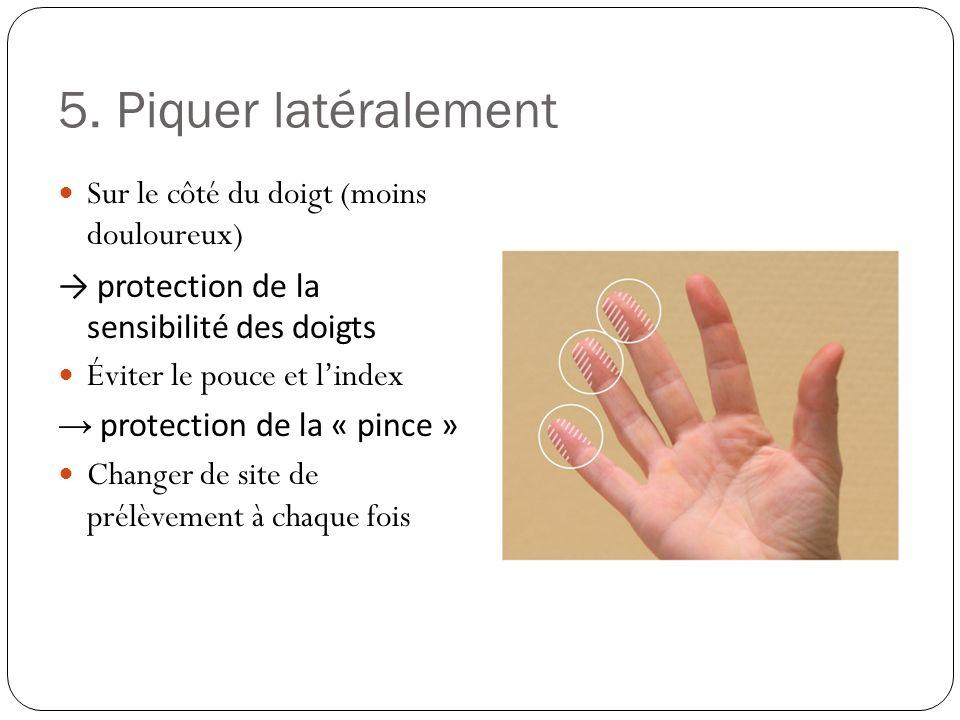 5. Piquer latéralement Sur le côté du doigt (moins douloureux) protection de la sensibilité des doigts Éviter le pouce et lindex protection de la « pi