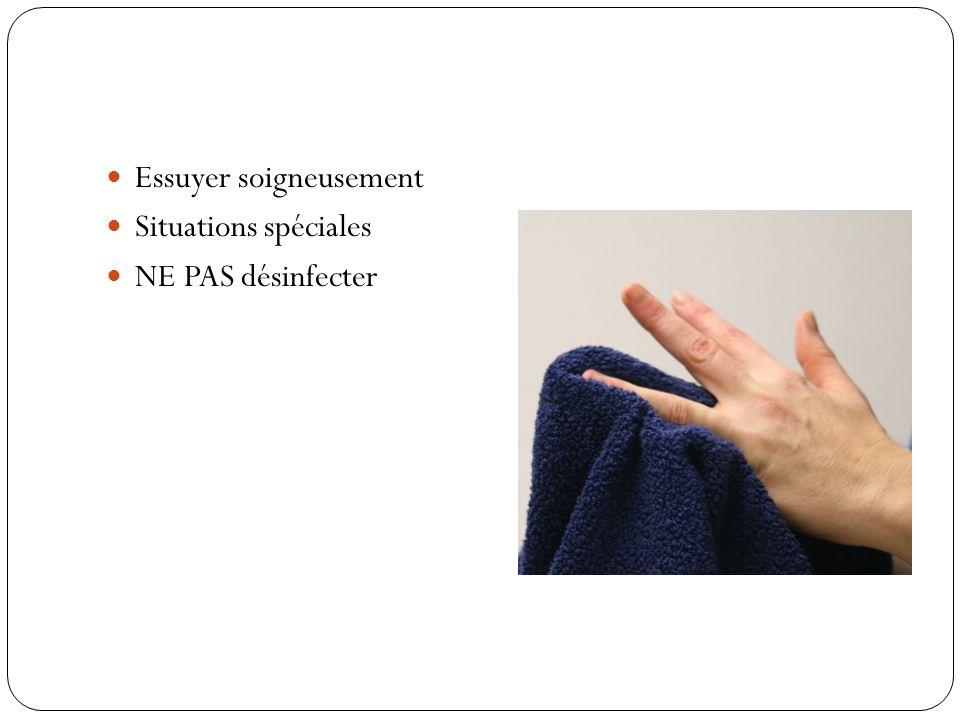 Essuyer soigneusement Situations spéciales NE PAS désinfecter