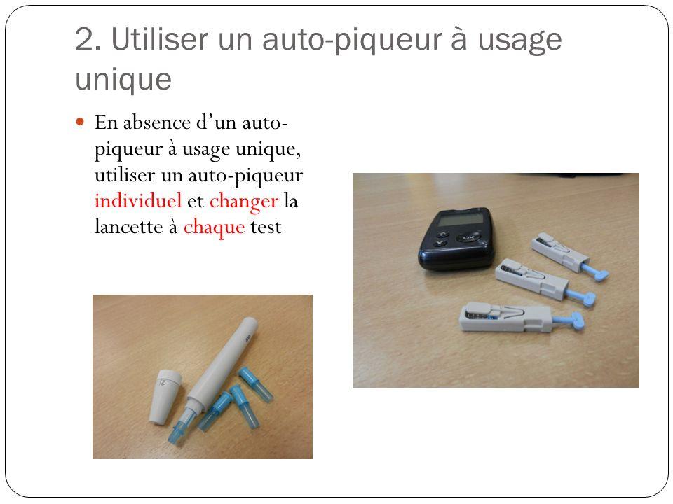 2. Utiliser un auto-piqueur à usage unique En absence dun auto- piqueur à usage unique, utiliser un auto-piqueur individuel et changer la lancette à c