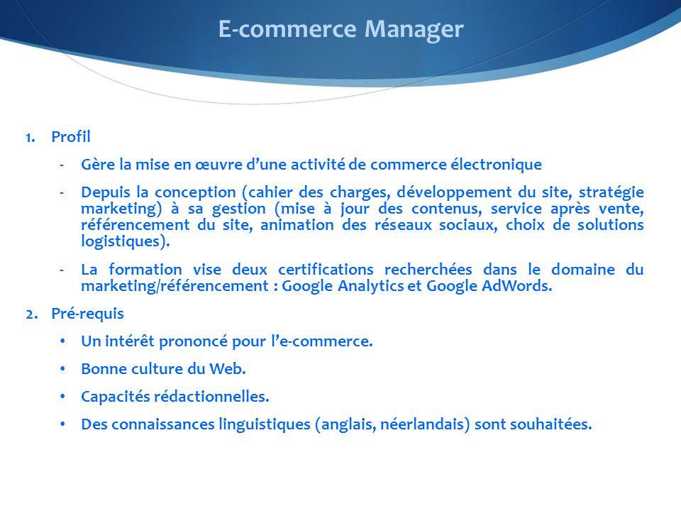 1.Profil -Gère la mise en œuvre dune activité de commerce électronique -Depuis la conception (cahier des charges, développement du site, stratégie mar