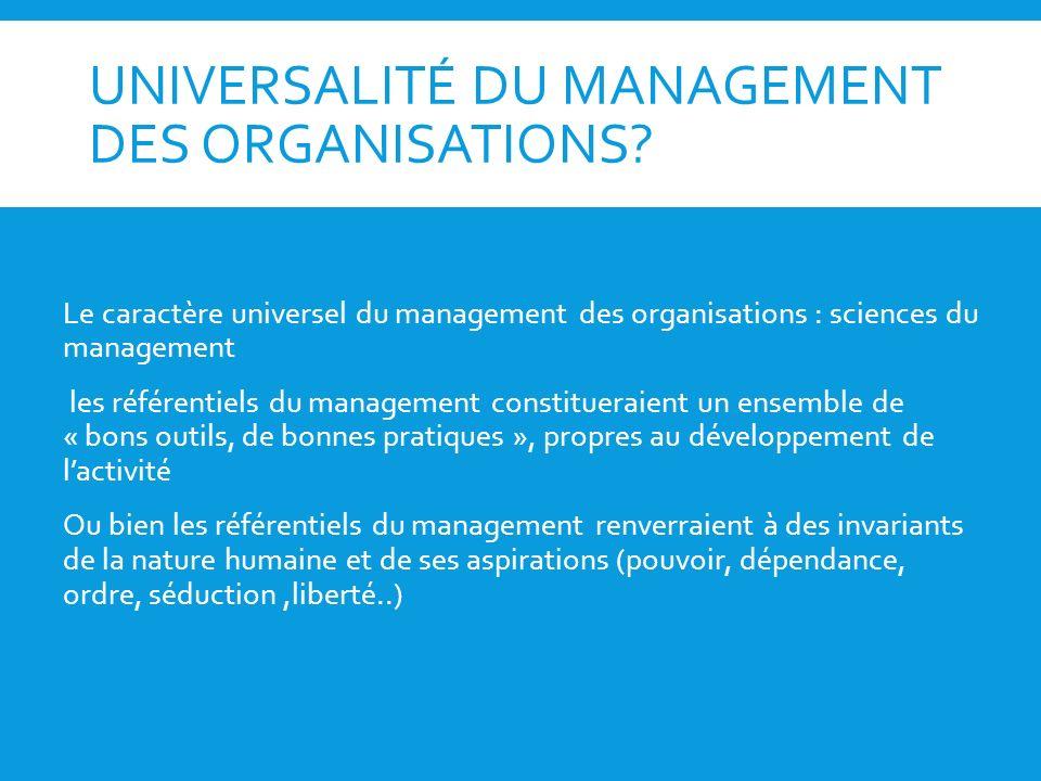 UNIVERSALITÉ DU MANAGEMENT DES ORGANISATIONS? Le caractère universel du management des organisations : sciences du management les référentiels du mana