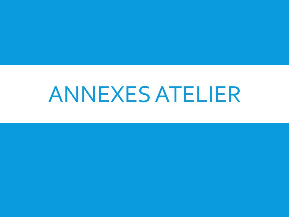 ANNEXES ATELIER
