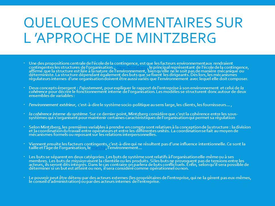QUELQUES COMMENTAIRES SUR L APPROCHE DE MINTZBERG Une des propositions centrale de l'école de la contingence, est que les facteurs environnementaux re