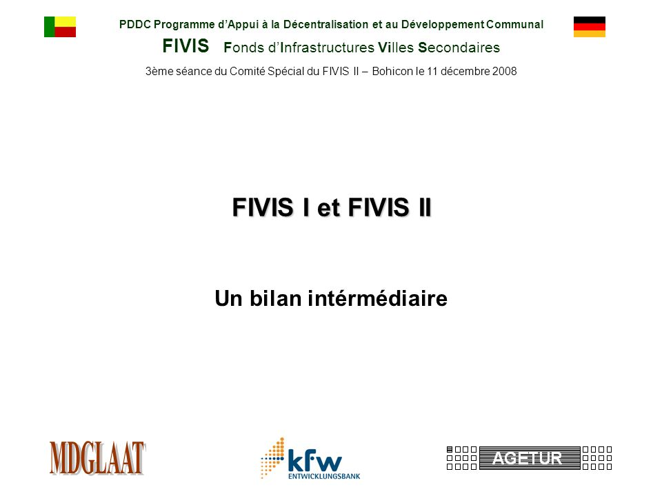PDDC Programme dAppui à la Décentralisation et au Développement Communal FIVIS Fonds dInfrastructures Villes Secondaires 3ème séance du Comité Spécial du FIVIS II – Bohicon le 11 décembre 2008 FIVIS I et FIVIS II Un bilan intérmédiaire